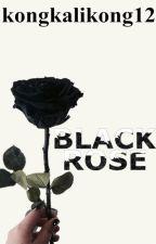BLACK ROSE ✔ by kongkalikong12
