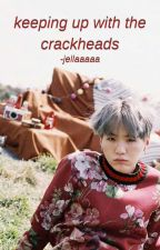 keeping up with the crackheads | crackfic au by -jellaaaaa