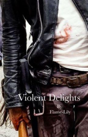 Violent Delights by Flame-Lily