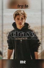 Try to Chase me | Chase Keith [COMPLETED✔] by moodychaserr