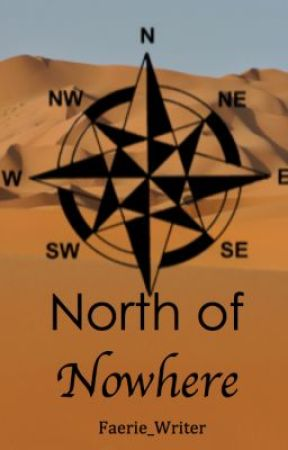 North of Nowhere by Faerie_Writer