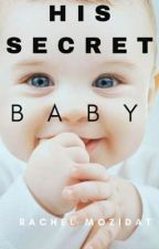 His Secret Baby  by MOZIDAT