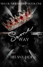 Some Way - [EDITING] by TiffsJaded