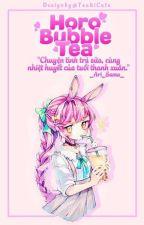 [Full - 12cs] - Horo Bubble Tea  bởi arisamaaa