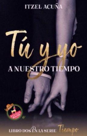 Tú y Yo...a nuestro tiempo by itzel_a1