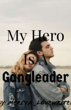 My Hero Is A Gangleader by MercyAlovewriter