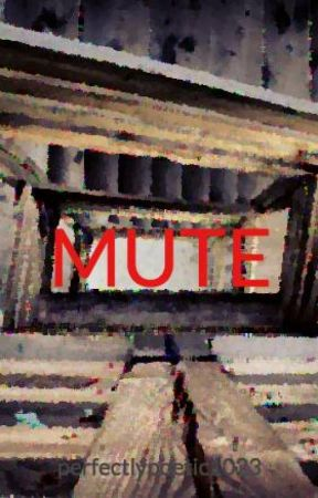 MUTE by perfectlypoetic1023