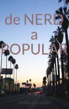 de NERD  a POPULAR by readingasadgirl