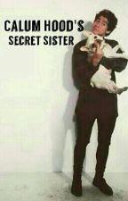 Calum Hood's Secret Sister by Allena5SOS