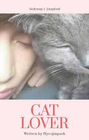 Cat Lover (Taekook) by hyeojinpark