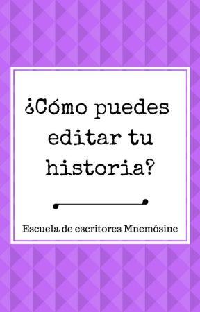 ¿Cómo puedes editar tu historia? [Libro #3 Proceso de escritura] by EscritoresMnemosine