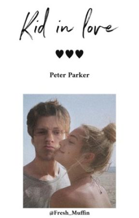 Kid in love || Peter Parker #Wattys2019 by fresh_muffin