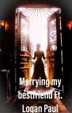 Marrying My Bestfriend Ft. Logan Paul by GrayxDolxn