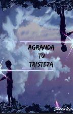 Agranda tu tristeza by Sleerka