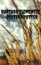 Quatuor elementis - Destiny Potter by LokiLaufeysonLovexx