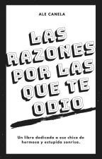 Las razones por las que te odio by AnaCabrera1721