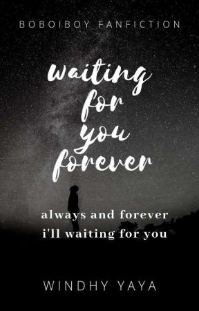 Waiting For You Forever [SELESAI] by WindhyYaya