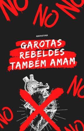 Garotas Rebeldes Também Amam (Concluída) by seriousgrl_
