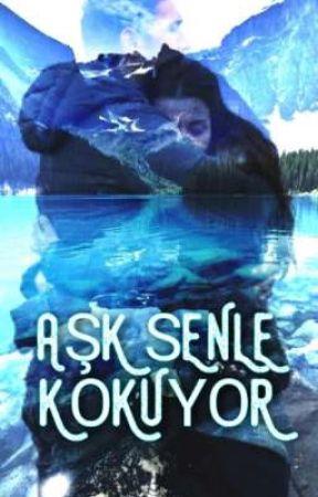 Aşk Senle Kokuyor (TAMAMLANDI) by TubaEskici