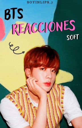 Reacciones Soft↪【BTS】 by SoyinLips_7