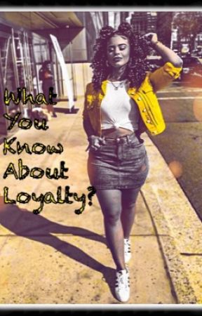 What You Know About Loyalty  by babyylovee89