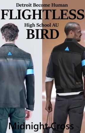 FLIGHTLESS BIRD // Detroit Become Human High School AU  Connor x Reader x Markus by midnightXcross