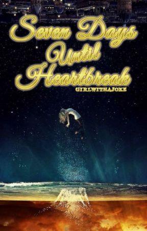 Seven Days Until Heartbreak by Shumble