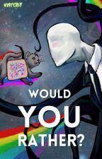 Creepypasta: Would You Rather? by VikingMetalToby