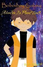 Boboiboy Galaxy : Adventure in Planet Zenith《Completed》  by FieryBlaze777