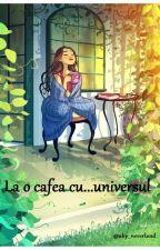 La o cafea cu...universul by aby__neverland