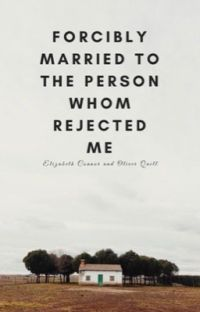 Forcedly married to the person whom rejected me cover