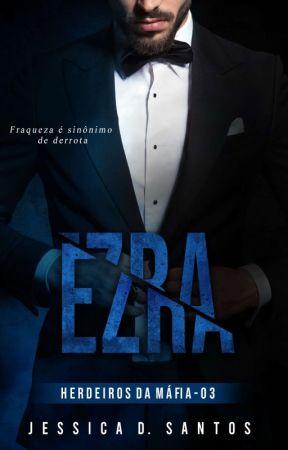 EZRA - Herdeiros da Máfia - Livro 3 |DEGUSTAÇÃO| by AutoraJessicaSantos