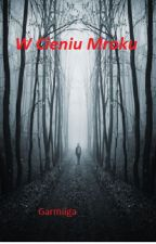 W Cieniu Mroku by Garmiiga