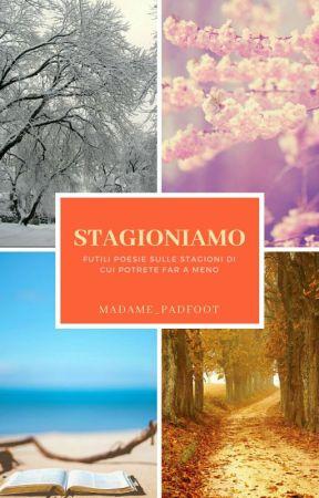 Stagioniamo - Futili poesie sulle stagioni di cui potrete far a meno by madamepadfoot