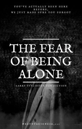 The Fear Of Being Alone || L.S by zaynpaciencia_101