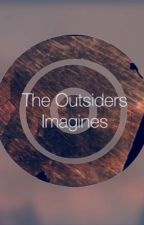 The Outsiders Imagines by JosieCarmelleFanFic
