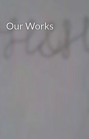 Our Works  by HabibiAndHabibti