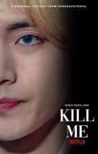 KILL ME (დასრულებული) by artless__