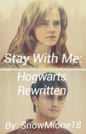 Stay With Me: Hogwarts Rewritten  by SnowMione18