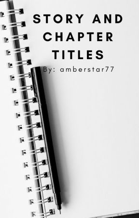 Story and Chapter Titles by SadNerd449