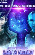 (Loki X Nebula)                                    We Love Hating Each Other by JaydenGarcia051
