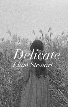 Delicate// Liam Stewart  (ON HIATUS) by inside-person