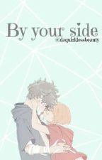 Bnha | By your side (Discontinued but Adopted!)  by hinatacweeks
