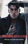A Possessive Mafia Leader  ✔️ cover