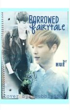 Borrowed Fairytale (EXO Lay Fanfic) by HerUnknownExistence