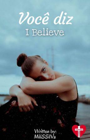 Você diz I Believe  REVISANDO   by MiliSSilva