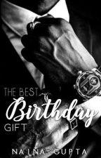 The Best Birthday Gift by organizedmess8