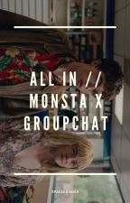 ALL IN // MONSTA X GROUPCHAT by spacekookies