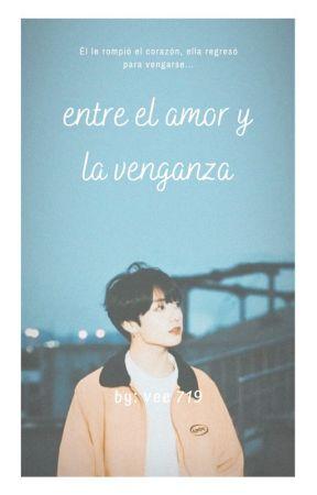 Entre el amor y la venganza (Jungkook X Tú) by Vee719
