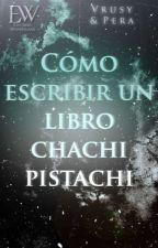 Cómo escribir un libro chachi pistachi by ElMisterioDeLaSemana